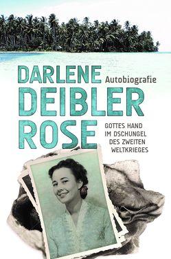 Darlene Deibler Rose Autobiografie von Caspari,  Anne, Deibler Rose,  Darlene, Weyandt,  Eva