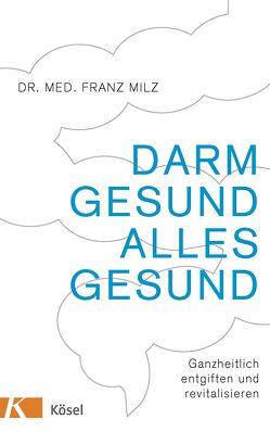 Darm gesund – alles gesund von Milz,  Franz
