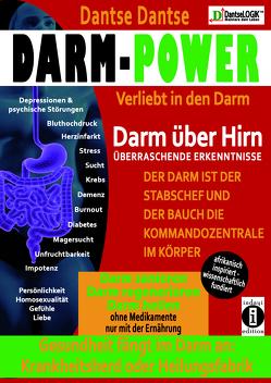 Darm-Power: Verliebt in den Darm. Gesundheit fängt im Darm an: Krankheitsherd oder Heilungsfabrik. von Dantse,  Dantse