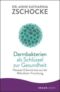 Darmbakterien als Schlüssel zur Gesundheit von Zschocke,  Anne Katharina