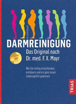 Darmreinigung. Das Original nach Dr. med. F.X. Mayr von Rauch,  Erich
