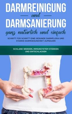 Darmreinigung und Darmsanierung ganz natürlich und einfach: Schritt für Schritt eine gesunde Darmflora und starke Darmgesundheit aufbauen von Konken,  Mirabella