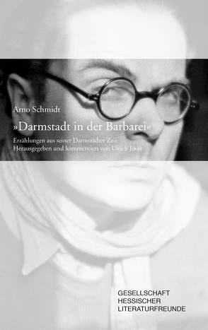 Darmstadt in der Barbarei von Gesellschaft Hessischer Literaturfreunde e.V., Joost,  Ulrich