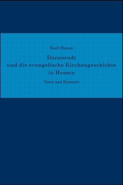 Darmstadt und die evangelische Kirchengeschichte in Hessen von Dienst,  Karl