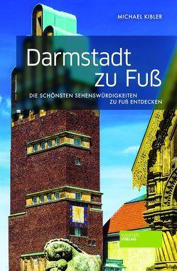 Darmstadt zu Fuß von Kibler,  Michael