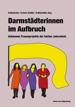 Darmstädterinnen im Aufbruch von Häntschke,  Ruth, Koch-Schäfer,  Kirsten, Obermüller,  Barbara