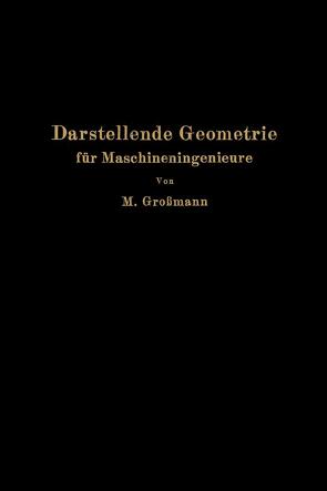 Darstellende Geometrie für Maschineningenieure von Grossmann,  Marcel