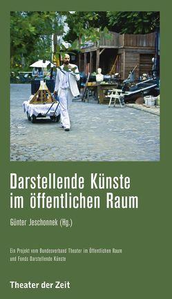 Darstellende Künste im öffentlichen Raum von Jeschonnek,  Günter