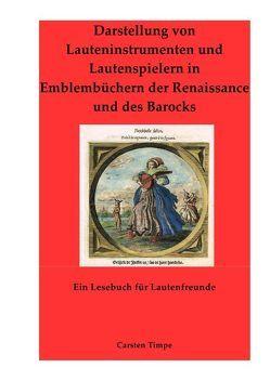 Darstellung von Lauteninstrumenten und Lautenspielern in Emblembüchern der Renaissance und des Barocks – Ein Lesebuch für Lautenfreunde von Timpe,  Carsten
