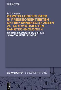 Darstellungsmuster in presseorientierten Unternehmensdiskursen zu automatisierten Fahrtechnologien von Jürgens,  Janika
