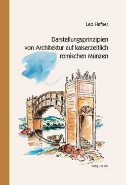 Darstellungsprinzipien von Architektur auf kaiserzeitlich römischen Münzen von Hefner,  Leo