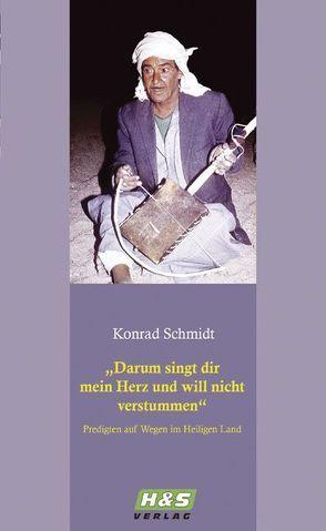 Darum singt dir mein Herz und will nicht verstummen von Schmidt,  Konrad