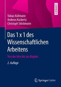 Das 1 x 1 des Wissenschaftlichen Arbeitens von Kollmann,  Tobias, Kuckertz,  Andreas, Stöckmann,  Christoph
