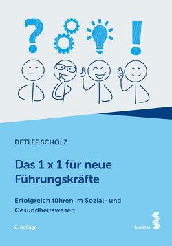 Das 1 x 1 für neue Führungskräfte von Scholz,  Detlef