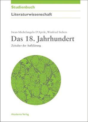 Das 18. Jahrhundert von D'Aprile,  Iwan M, Siebers,  Winfried