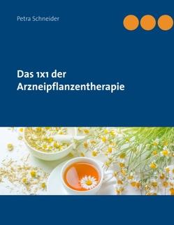 Das 1×1 der Arzneipflanzentherapie von Schneider,  Petra