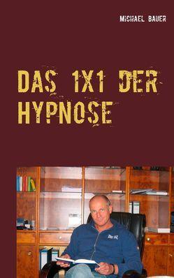 Das 1×1 der Hypnose von Michael,  Bauer