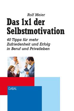 Das 1×1 der Selbstmotivation von Meier,  Rolf