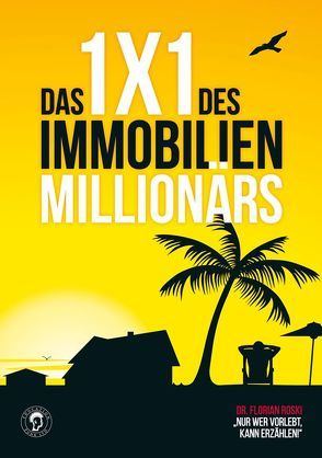 Das 1×1 des Immobilien Millionärs von Roski,  Florian