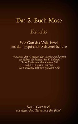 Das 2. Buch Mose, Exodus, das 2. Gesetzbuch aus der Bibel – Wie Gott das Volk Israel aus der ägyptischen Sklaverei befreite von Luther 1545,  Martin, Tessnow,  Antonia Katharina