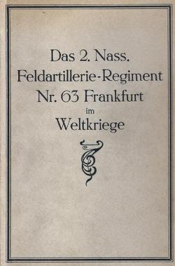 Das 2. Nass. Feldartillerie-Regiment Nr. 63. Frankfurt im Weltkriege von Ebersbach,  Konrad, Hecht,  Hans