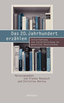 Das 20. Jahrhundert erzählen von Maubach,  Franka, Morina,  Christina