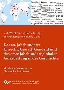 Das 20. Jahrhundert: Unrecht, Gewalt, Genozid und das erste Jahrhundert globaler Aufarbeitung in der Geschichte von Werobél-La Rochella,  Jürgen M.