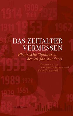 Das 20. Jahrhundert vermessen von Sabrow,  Martin, Weiß,  Peter Ulrich