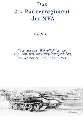 Das 21. Panzerregiment der NVA von Bungert,  Christel, Schütze,  Frank