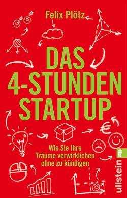Das 4-Stunden-Startup von Plötz,  Felix