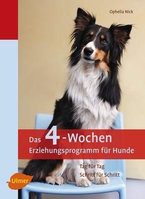 Das 4-Wochen Erziehungsprogramm für Hunde von Nick,  Ophelia