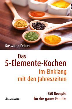 Das 5-Elemente-Kochen im Einklang mit den Jahreszeiten von Fehrer,  Roswitha