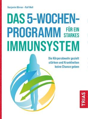 Das 5-Wochen-Programm für ein starkes Immunsystem von Börner,  Benjamin, Moll,  Ralf