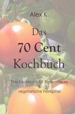 Das 70 Cent Kochbuch von K.,  Alex