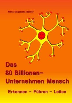 Das 80 Billionen-Unternehmen Mensch von Bäcker,  Maria Magdalena