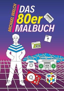 Das 80er Malbuch von Walch,  Michael