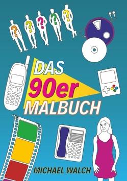 Das 90er Malbuch von Walch,  Michael