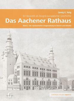 Das Aachener Rathaus – Ein Bauwerk als Zeugnis europäischer Geschichte von Helg,  Georg K
