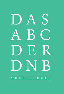 Das Abc der DNB | 1999-2019 von Fernau,  Michael, Schwens,  Ute