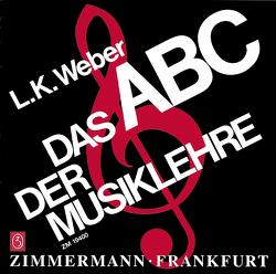 Das ABC der Musiklehre von Weber,  Ludwig Karl