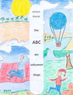 Das ABC der seltsamen Dinge von Mamat,  Herbert