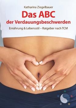 Das ABC der Verdauungsbeschwerden von Ziegelbauer,  Katharina