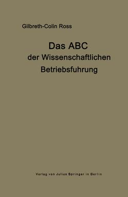 Das ABC der wissenschaftlichen Betriebsführung von Gilbreth,  Frank B., Ross,  Collin