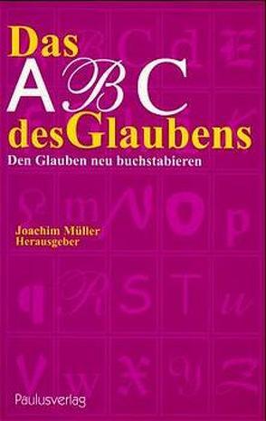 Das ABC des Glaubens von Koch,  Kurt, Kohler-Spiegel,  Helga, Müller,  Joachim, Schmitt,  Christoph, Venetz,  Hermann J