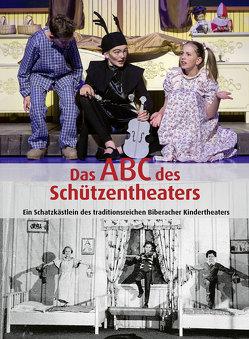 Das ABC des Schützentheaters von Biberacher Verlagsdruckerei, Maerker,  Ursula, Maier,  Hermann, Ruf-Sprenger,  Gabi, von Borstel-Harwor,  Yvonne, Zepp,  Achim