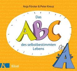 Das ABC des selbstbestimmten Lebens von Förster,  Anja, Kreuz,  Peter, Link,  Andros