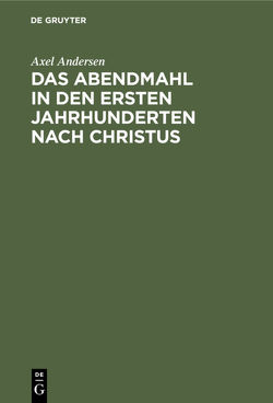 Das Abendmahl in den ersten Jahrhunderten nach Christus von Andersen,  Axel