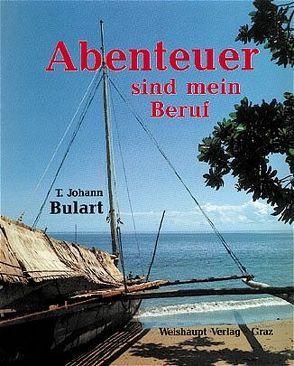 Das Abenteuer ist mein Beruf von Bulart,  Johann T