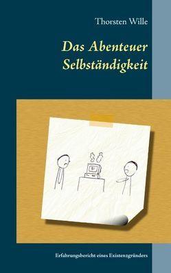 Das Abenteuer Selbständigkeit von Wille,  Thorsten