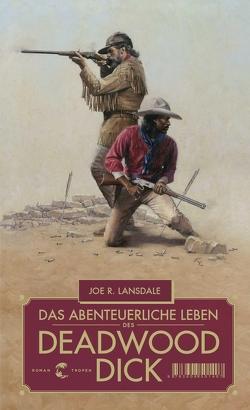 Das abenteuerliche Leben des Deadwood Dick von Lansdale,  Joe R., Lösch,  Conny